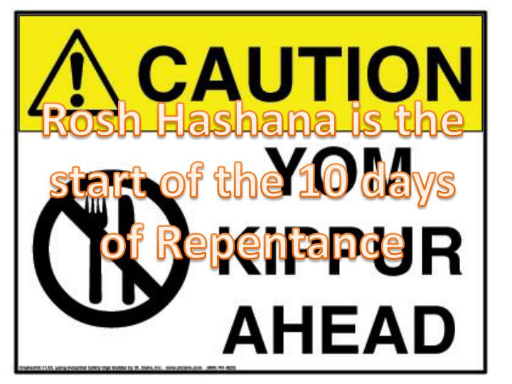 Rosh Hashana is the start of the 10 days of Repentance