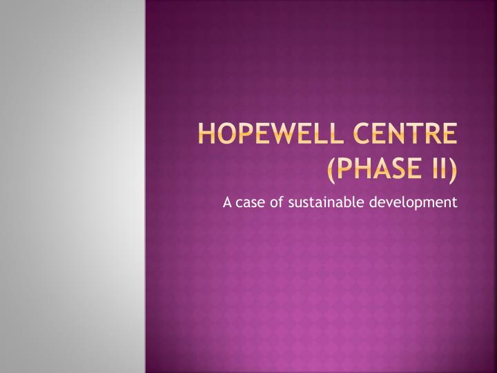 Hopewell centre phase ii