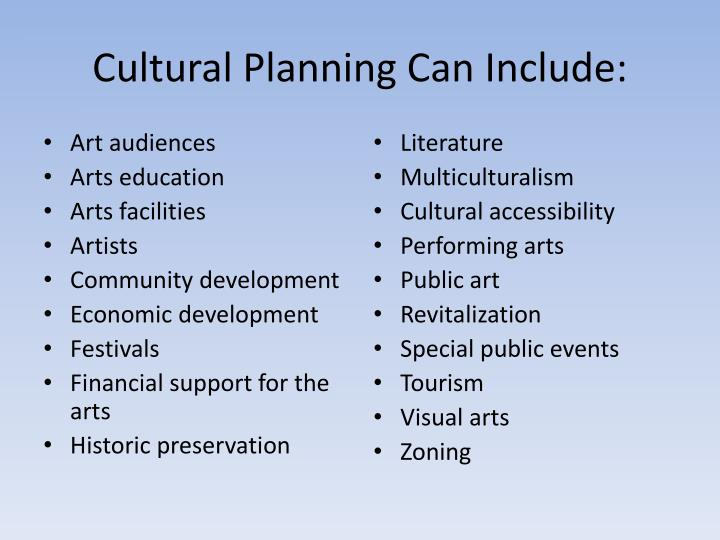Cultural Planning Can Include: