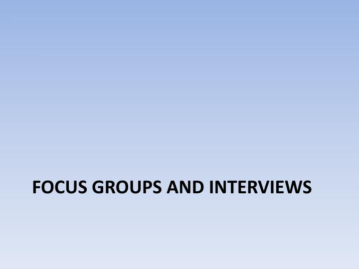 Focus groups and interviews