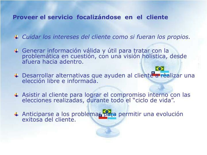 Proveer el servicio  focalizándose  en  el  cliente
