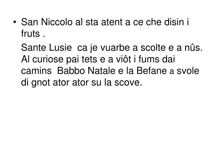 San Niccolo al sta atent a ce che disin i fruts .