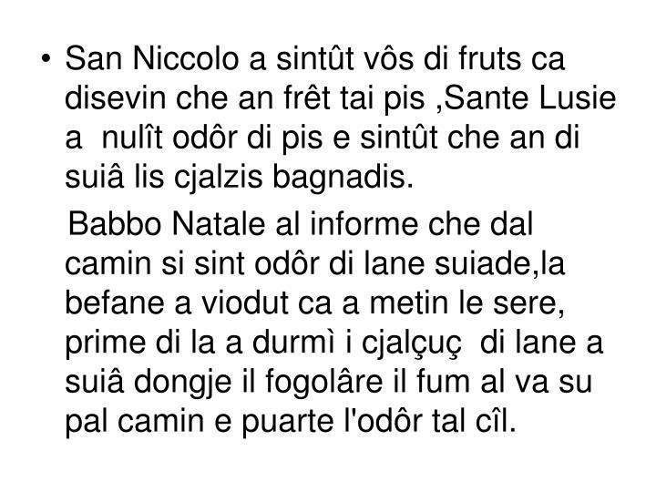 San Niccolo a sintût vôs di fruts ca disevin che an frêt tai pis ,Sante Lusie a  nulît odôr di pis e sintût che an di suiâ lis cjalzis bagnadis.