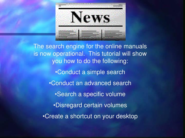 The search engine for the online manuals is now operational.  This tutorial will show you how to do the following: