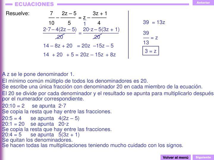 Resuelve: 7      2z – 5           3z + 1