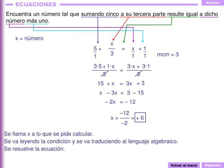 Encuentra un número tal que sumando cinco a su tercera parte resulte igual a dicho número más uno.