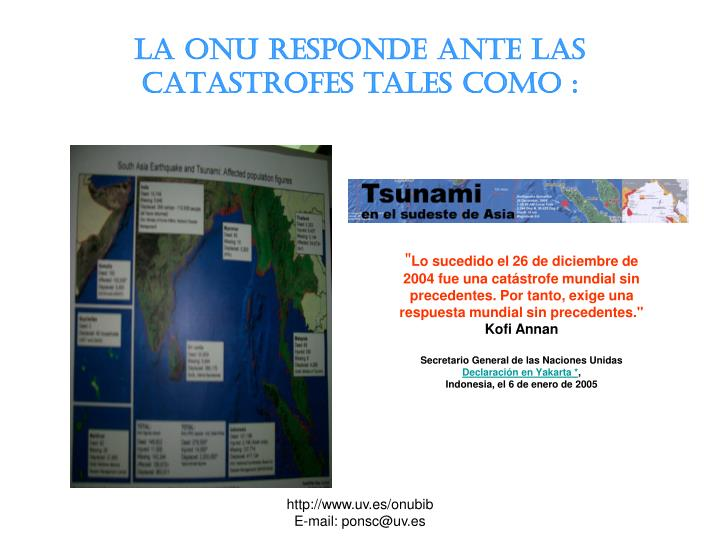 LA ONU RESPONDE ANTE las  CATaSTROFEs tales como :