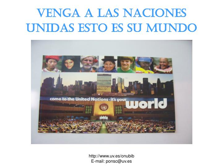 Venga a las Naciones Unidas esto es su mundo