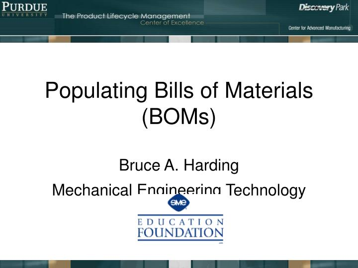 populating bills of materials boms bruce a harding mechanical engineering technology