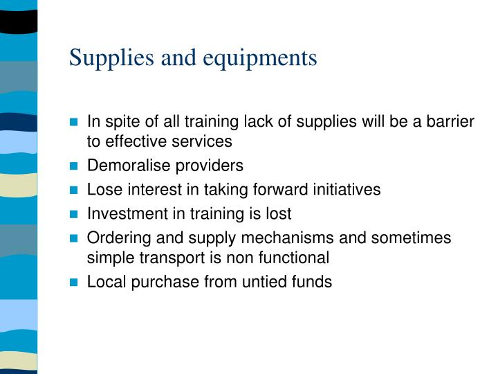 Supplies and equipments