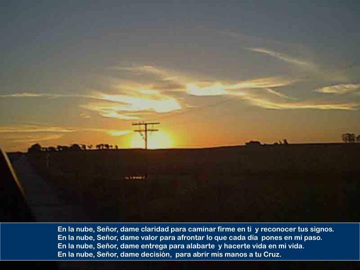 En la nube, Señor, dame claridad para caminar firme en ti  y reconocer tus signos.