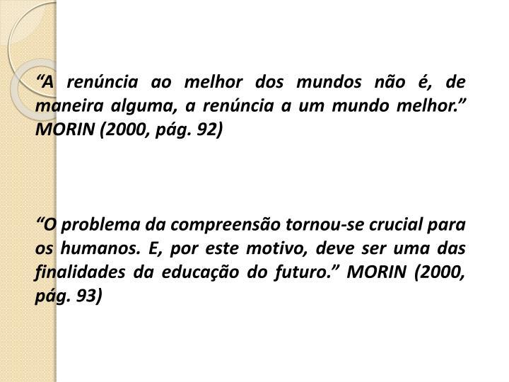 """""""A renúncia ao melhor dos mundos não é, de maneira alguma, a renúncia a um mundo melhor."""" MORIN (2000, pág. 92)"""