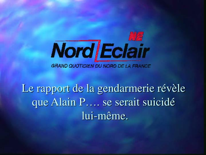 Le rapport de la gendarmerie révèle que Alain P…. se serait suicidé