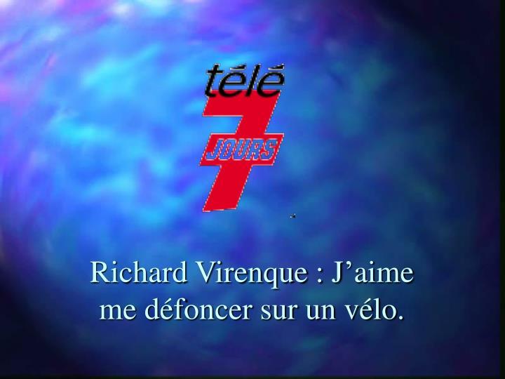 Richard Virenque : J'aime me défoncer sur un vélo.