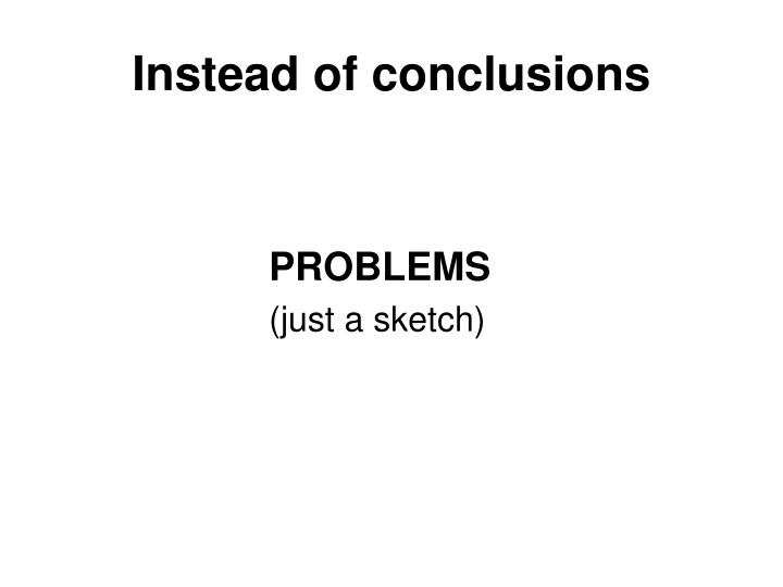 Instead of conclusions
