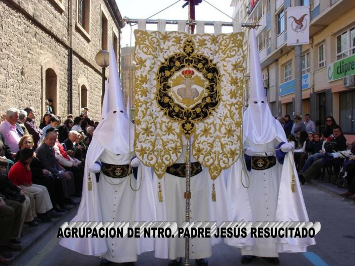AGRUPACION DE NTRO. PADRE JESÚS RESUCITADO