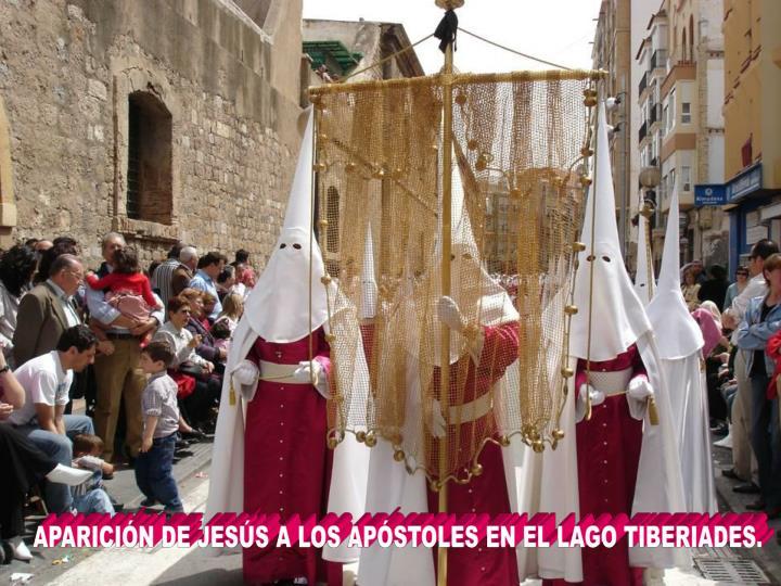 APARICIÓN DE JESÚS A LOS APÓSTOLES EN EL LAGO TIBERIADES.