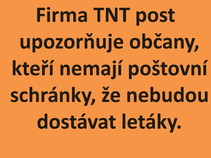Firma TNT post upozorňuje občany, kteří nemají poštovní schránky, že nebudou dostávat letáky.