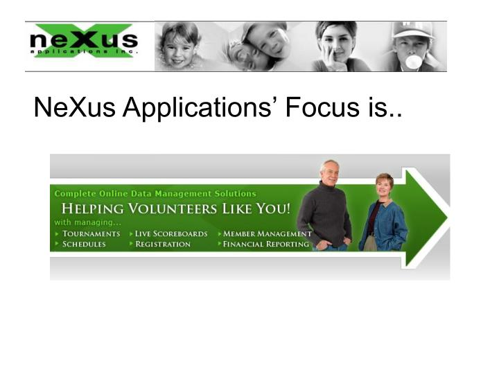NeXus Applications' Focus is..
