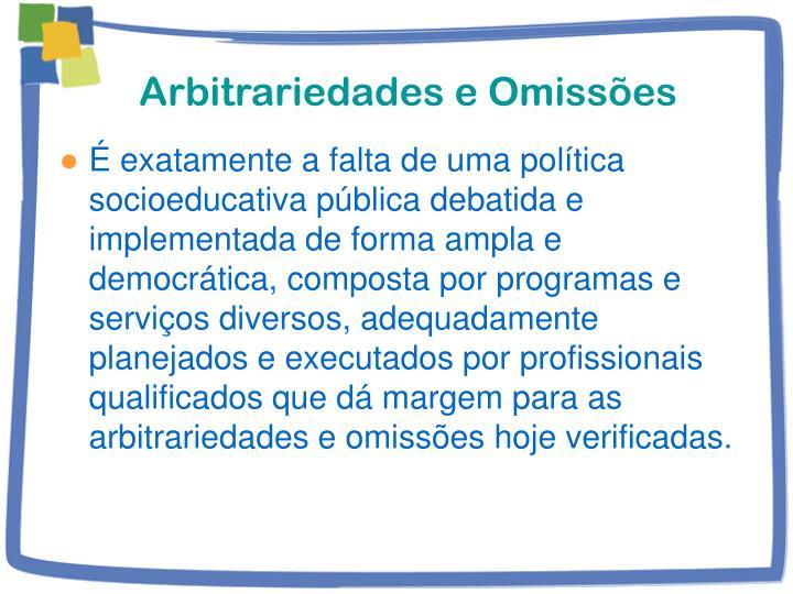 Arbitrariedades e Omissões