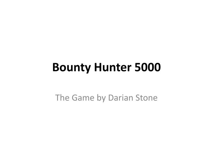 Bounty hunter 5000
