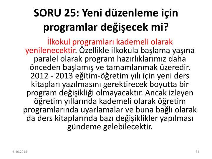 SORU 25: Yeni düzenleme için programlar değişecek mi?