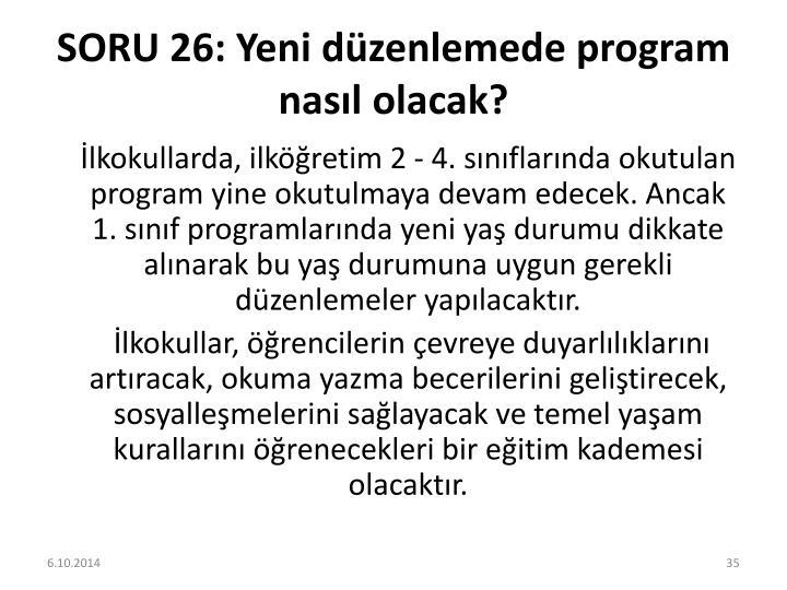 SORU 26: Yeni düzenlemede program nasıl olacak?