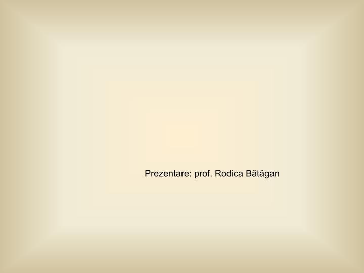 Prezentare: prof. Rodica Bătăgan