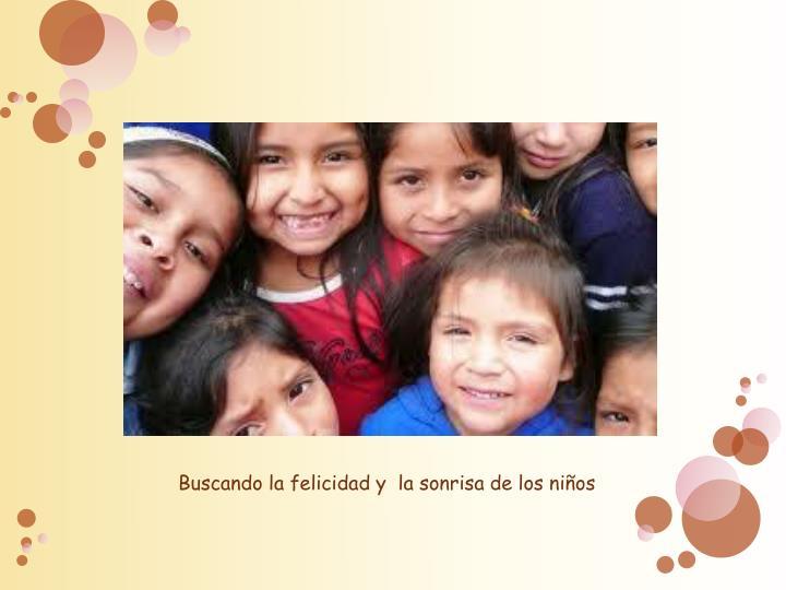 Buscando la felicidad y  la sonrisa de los niños