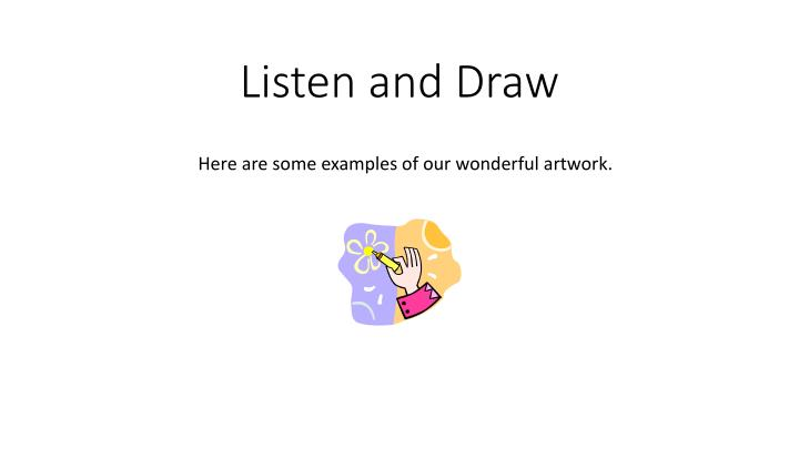 Listen and draw