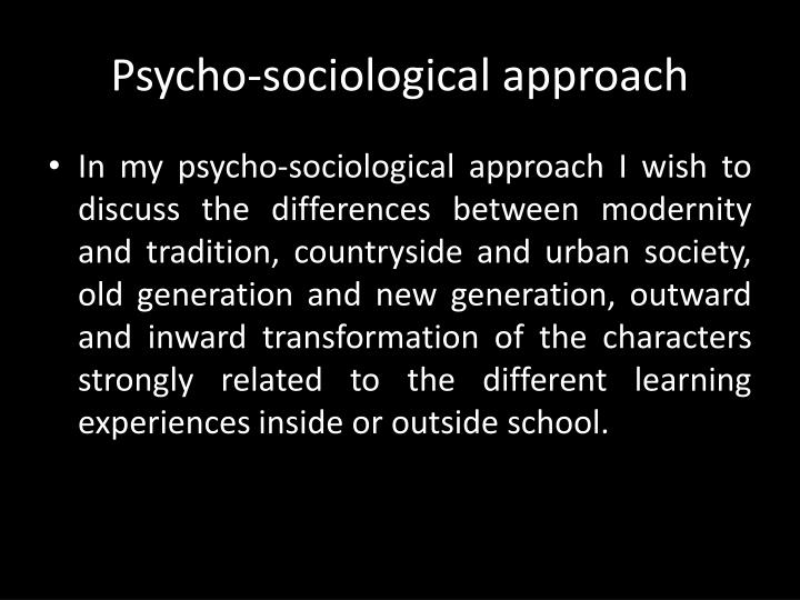 Psycho sociological approach
