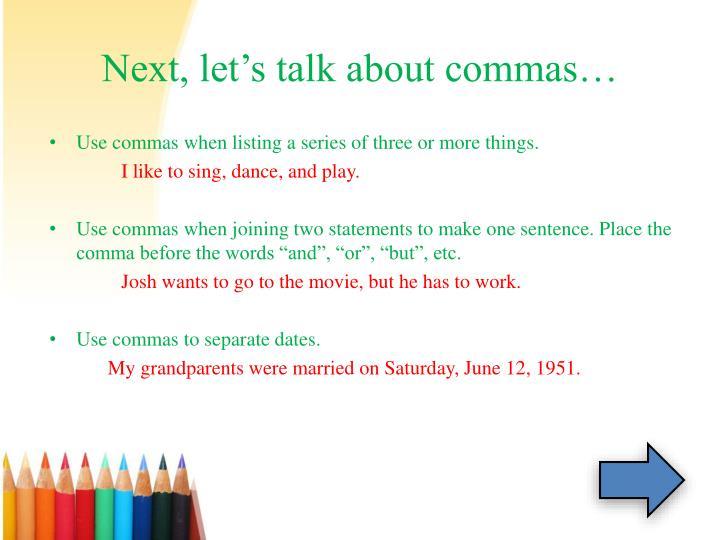 Next, let's talk about commas…