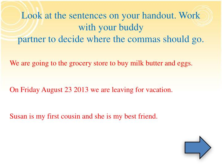 Look at the sentences on your handout. Work with your buddy