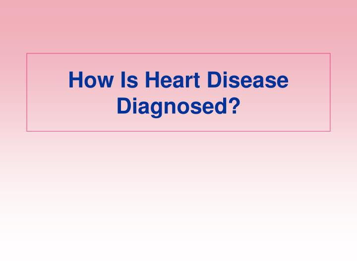 How Is Heart Disease Diagnosed?