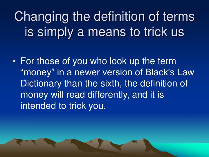 Changing the definition of terms is simply a means to trick us