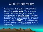 currency not money