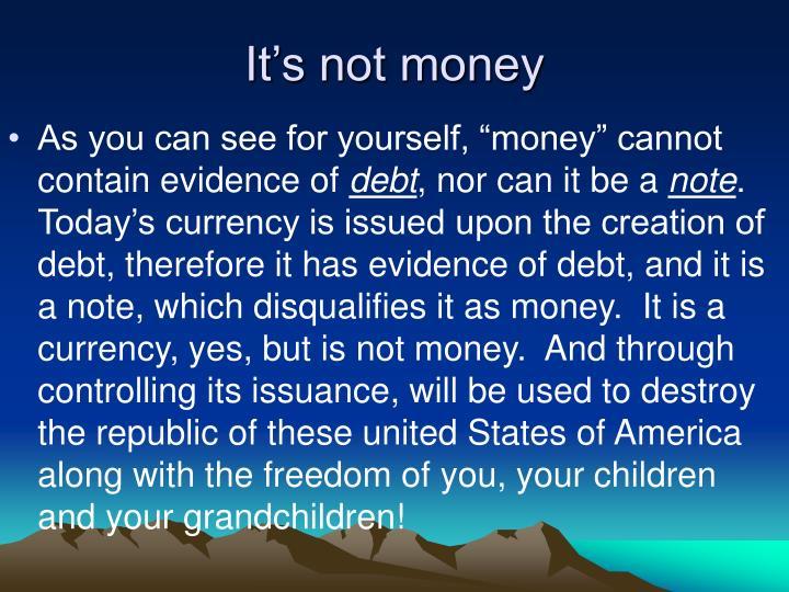 It's not money