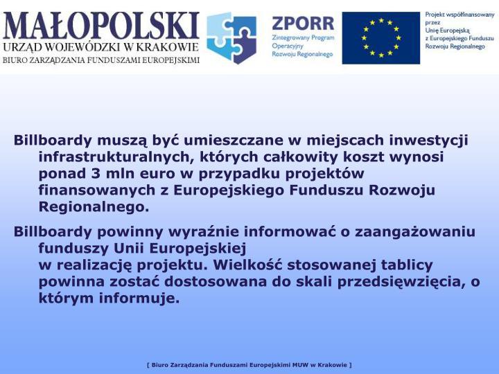 Billboardy muszą być umieszczane w miejscach inwestycji infrastrukturalnych, których całkowity koszt wynosi ponad 3 mln euro w przypadku projektów finansowanych z Europejskiego Funduszu Rozwoju Regionalnego.