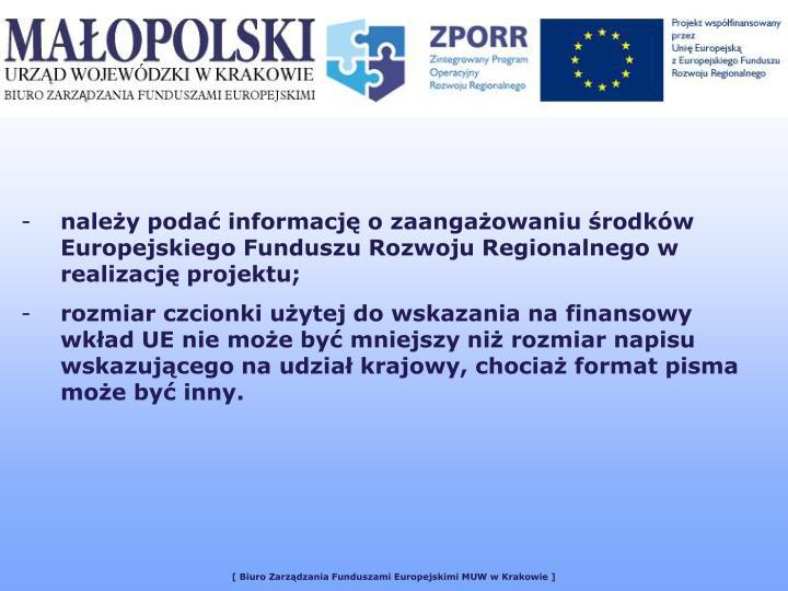 należy podać informację o zaangażowaniu środków Europejskiego Funduszu Rozwoju Regionalnego w realizację projektu;