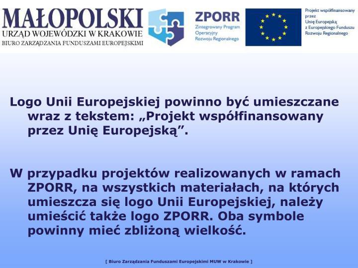 """Logo Unii Europejskiej powinno być umieszczane wraz z tekstem: """"Projekt współfinansowany przez Unię Europejską""""."""