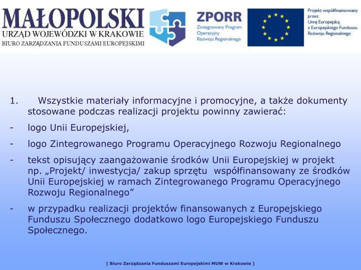 1. Wszystkie materiały informacyjne i promocyjne, a także dokumenty stosowane podczas realizacji projektu powinny zawierać: