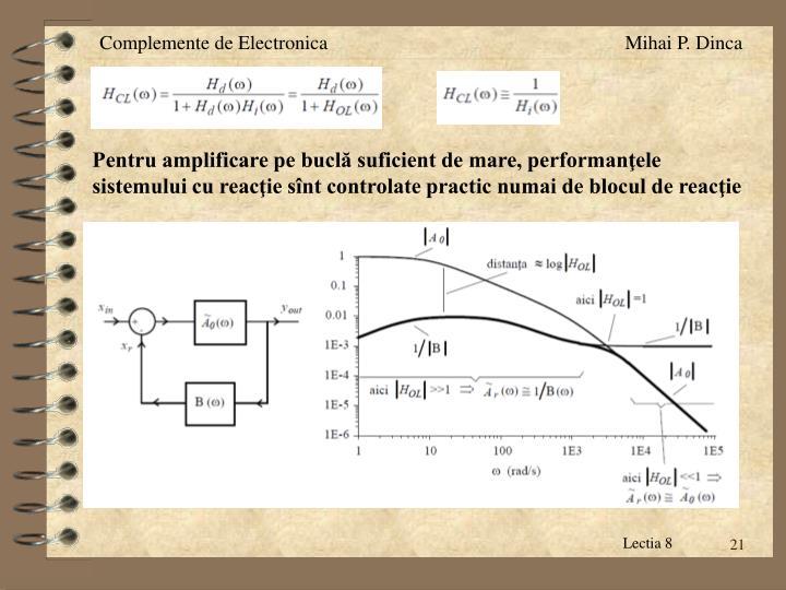 Pentru amplificare pe buclă suficient de mare, performanţele sistemului cu reacţie sînt controlate practic numai de blocul de reacţie
