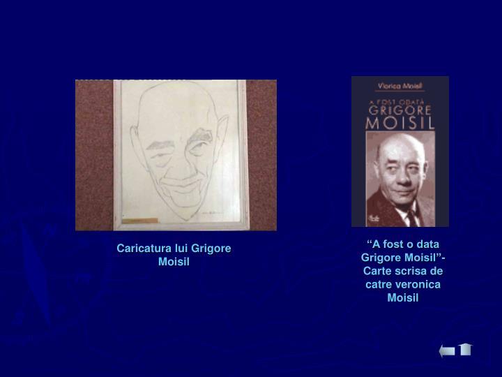 """""""A fost o data Grigore Moisil""""-Carte scrisa de catre veronica Moisil"""