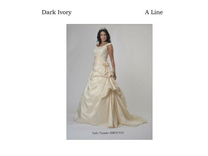 Dark Ivory                                        A Line