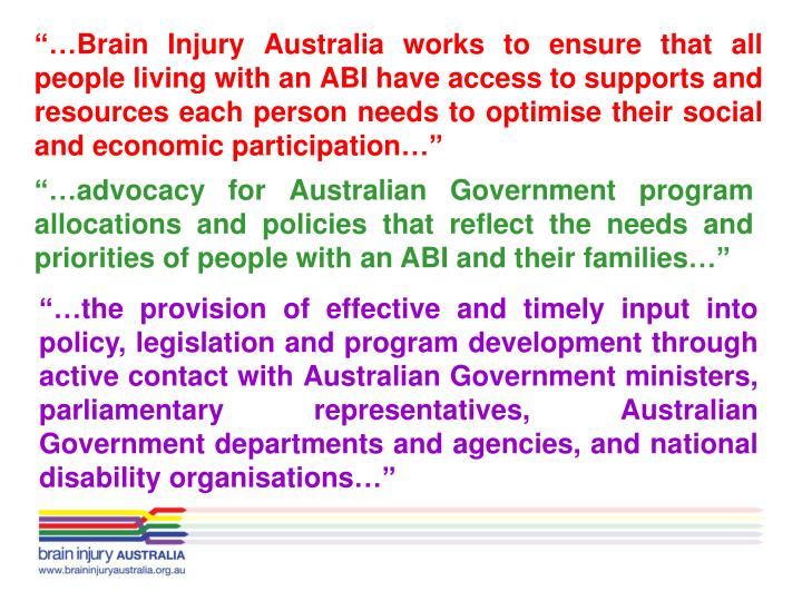 """""""…Brain Injury Australia works to ensure that all people living with an ABI have access to supports and resources each person needs to optimise their social and economic participation…"""""""