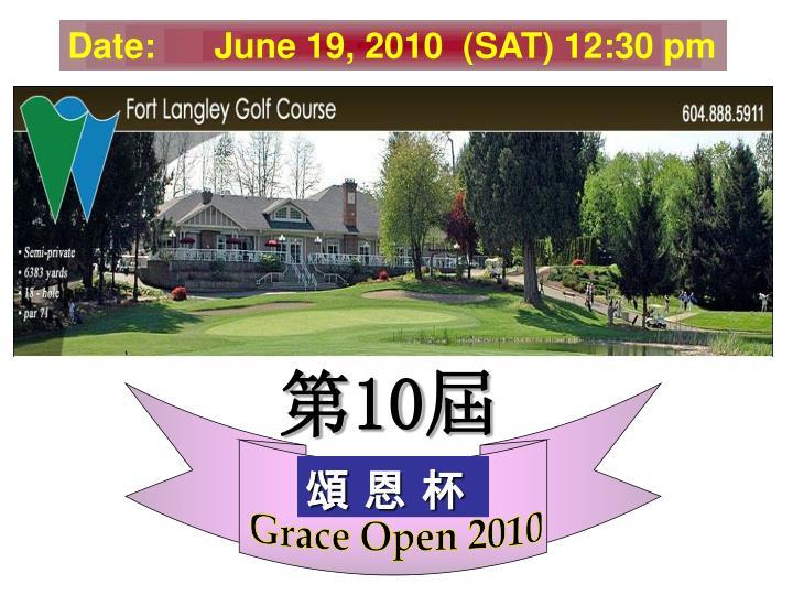 Date:      June 19, 2010  (SAT) 12:30 pm