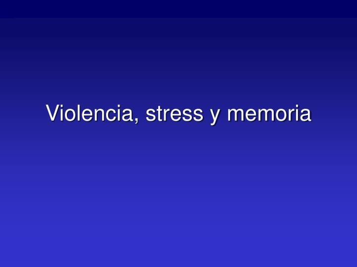 Violencia, stress y memoria