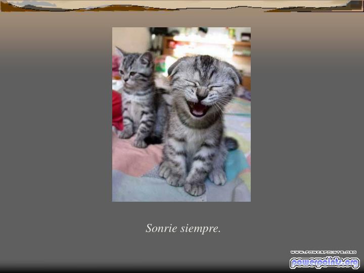 Sonrie siempre.