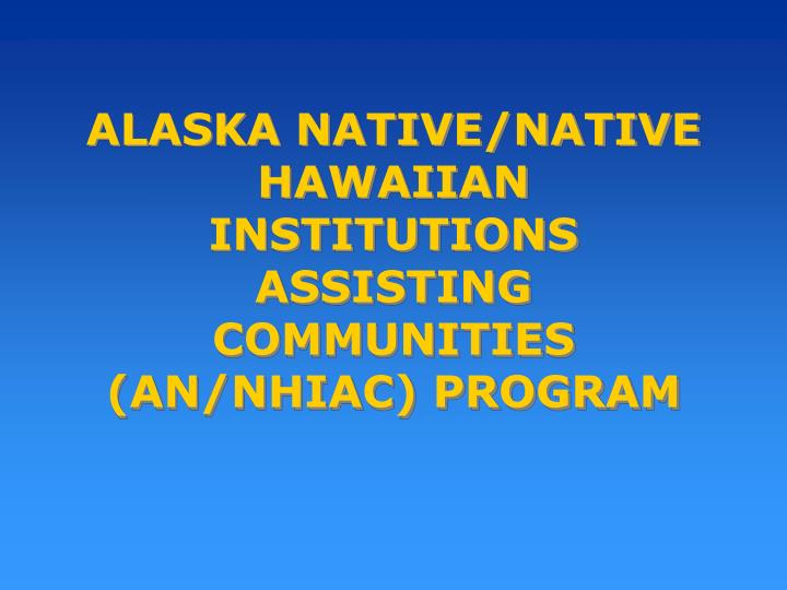 Alaska native native hawaiian institutions assisting communities an nhiac program