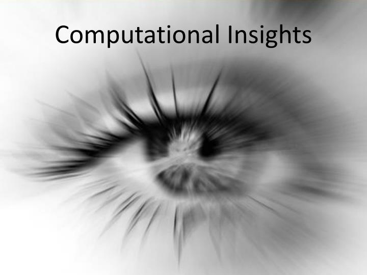 Computational Insights